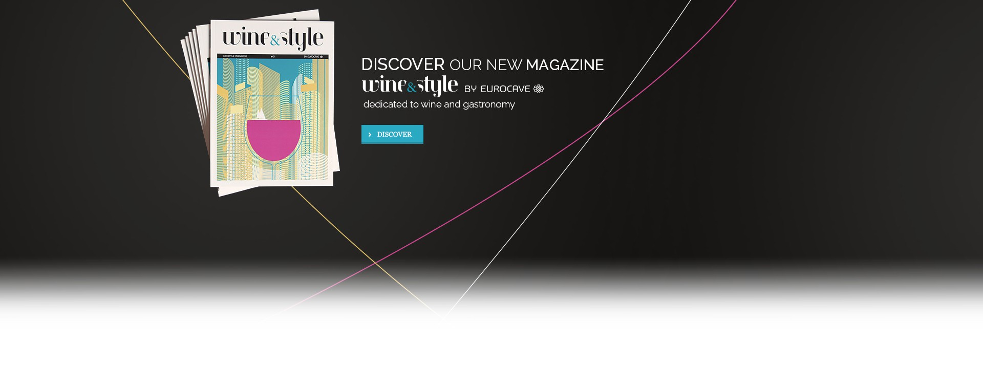 Wine&Style - The new lifestyle magazine by EuroCave dedicated to wine and gastronomy.