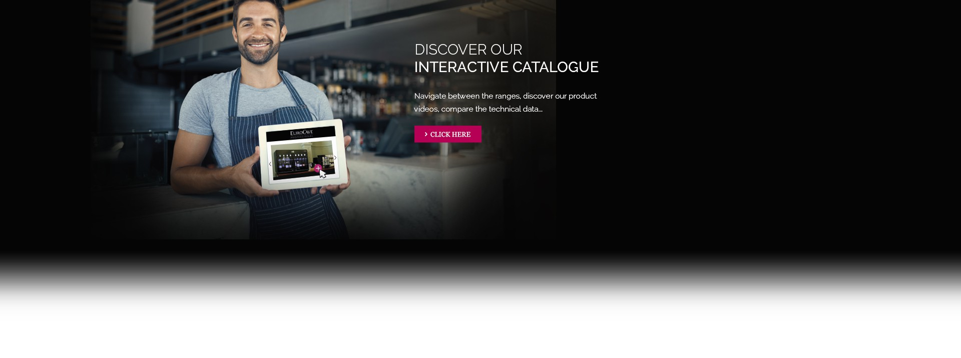 Discover the EuroCave interactive catalogue - wine cabinets, wine dispensers, wine storages, wine showcases, wine conditioners...